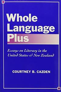 Whole Language Plus: Essays on Literacy in the United States and New Zealand (Language &...