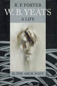 W.B. Yeats, A Life - Volume II: The Arch-Poet 1915-1939. by  R.F  W.B.] Foster - Hardcover - 2003 - from Inanna Rare Books Ltd. (SKU: 73153AB)