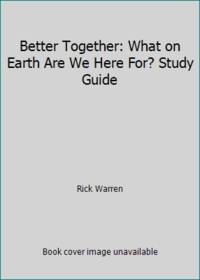 Better Together: What on Earth Are We Here For? Study Guide by Rick Warren - Paperback - 2008 - from ThriftBooks (SKU: GB00295UUCCI5N00)