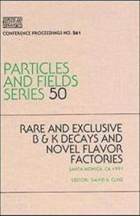 B / K Decays and Novel Flavor Factories (AIP Conference Proceedings) by Cline - Hardcover - 1998-03-27 - from Books Express (SKU: 1563960559)