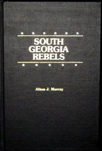 South Georgia Rebels: The True Wartime Experiences of the 26th Regiment Georgia Volunteer Infantry Lawton-Gordon-Evans Brigade Confederate States Army 1861-1865
