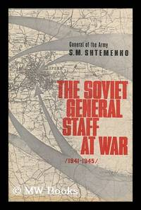 The Soviet General Staff At War (1941-1945) by S. M. Shtemenko [Translated from the Russian by Robert Daglish]