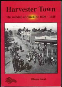 HARVESTER TOWN The Making of Sunshine 1890-1925