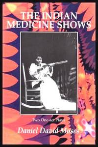 image of THE INDIAN MEDICINE SHOWS - Two One-act Plays: The Moon and Dead Indians; Angel of the Medicine Show