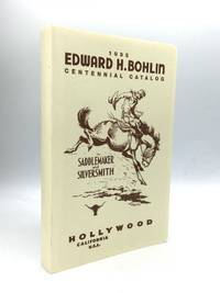 1995 EDWARD H. BOHLIN CENTENNIAL CATALOG: Celebrating and Continuing the Lifework of the Saddle Maker and Silversmith to the Stars