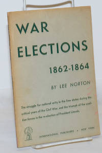 image of War elections, 1862-1864. The struggle for national unity in the free states during the critical years of the Civil War, and the triumph of the coalition forces in the re-election of President Lincoln