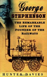 image of George Stephenson: The Remarkable Life of the Founder of the Railway: The Remarkable Life of the Founder of the Railways