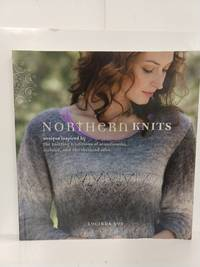 Northern Knits: Designs Inspired By the Knitting Traditions of Scandinavia, Iceland, and the Shetlan