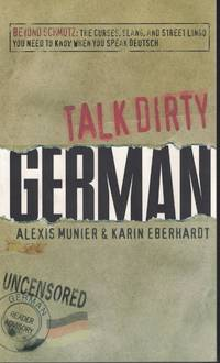 image of Talk Dirty German Beyond Schmutz: the Curses, Slang and Street Lingo You  Need to Know when You Speak Deutsch
