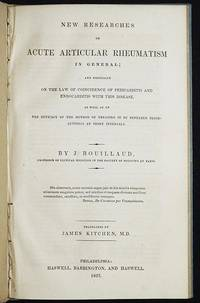 New Researches on Acute Articular Rheumatism in General: and Expecially on the Law of Coincidence of Pericarditis and Endocarditis with this Disease, as well as on the Efficacy of the Method of Treating it by Repeated Bloodlettings at Short Intervals; Translated by James Kitchen