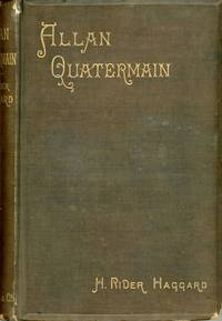 ALLAN QUATERMAIN: BEING AN ACCOUNT OF HIS FURTHER ADVENTURES AND DISCOVERIES IN COMPANY WITH SIR HENRY CURTIS, BART., COMMANDER JOHN GOOD, R.N. AND ONE UMSLOPOGAAS ..