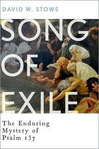 Song of Exile Song of Exile: The Enduring Mystery of Psalm 137