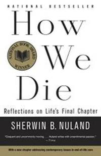 How We Die: Reflections of Life's Final Chapter, New Edition by Sherwin B. Nuland - Paperback - 1995-09-08 - from Books Express and Biblio.com