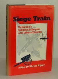 Siege Train: The Journal of a Confederate Artilleryman in Defense of Charleston