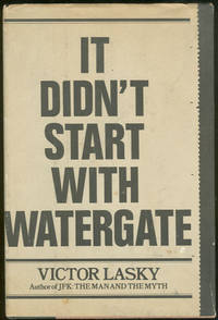 IT DIDN'T START WITH WATERGATE