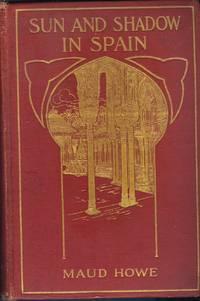 Sun and Shadow in Spain by  Maud Howe - Hardcover - 1908 - from The Bear Bookshop, John Greenberg (SKU: 45060197)