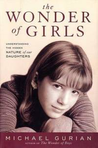 image of The Wonder of Girls : Understanding the Hidden Nature of Our Daughters