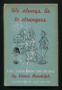 We Always Lie to Strangers: Tall Tales from the Ozarks