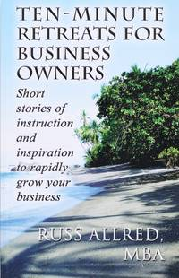 Ten-Minute Retreats for Business Owners: Short Stories of Instruction and Inspiration to Rapidly Grow Your Business by Russ Allred Mba - Paperback - September 2013 - from Firefly Bookstore LLC (SKU: 124006)