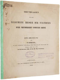 Grundlagen für eine allgemeine Theorie der Functionen einer veränderlichen complexen Grösse. Eine Abhandlung, zu deren öffentlicher Vertheidigung behuf Erlangung der Doctorwürde der Verfasser bereit sein wird am 16. December 1851