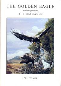 The Golden Eagle, with Chapters on the Sea Eagle SIGNED BY THE AUTHOR