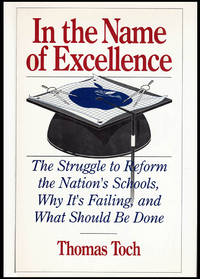 In the Name of Excellence: The Struggle to Reform the Nation's Schools, Why It's Failing and What Should be Done