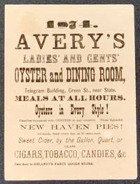 1874.  AVERY'S LADIES' AND GENTS' OYSTER And DINING ROOM; Telegram Building, Green St., near State, Meals At All Hours.  Oysters in Every Style!  New Haven Pies.  Sweet Cider, by the Gallon, Quart, or Glass