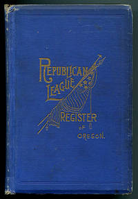 Republican League Register: A Record of the Republican Party in the State of Oregon