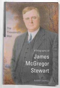 The Thousandth Man A Biography of James McGregor Stewart