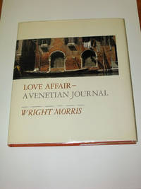 Love Affair: A Venetian Journal by Wright Morris - First Edition, First Printing - 1972 - from Uncommon Works, IOBA and Biblio.com