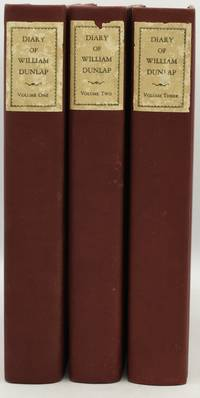 DIARY OF WILLIAM DUNLAP, 1766-1839. THE MEMOIRS OF A DRAMATIST, THEATRICAL MANAGER, PAINTER, CRITIC, NOVELIST, AND HISTORIAN. IN THREE VOLUMES. VOL. I II & III. (THREE VOLUMES)