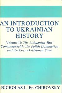 An Introduction To Ukrainian History; Volume II:  The Lithuanian-Rus' Commonwealth, the Polish...