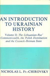 An Introduction To Ukrainian History; Volume II:  The Lithuanian-Rus' Commonwealth, the Polish...