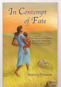 image of IN CONTEMPT OF FATE: THE TALE OF A SRI LANKAN SOLD INTO SERVITUDE, WHO  SURVIVED TO TELL IT: A MEMOIR