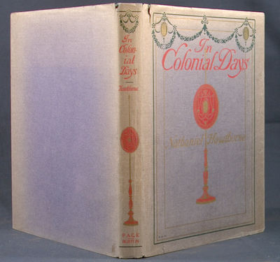 1906. HAWTHORNE, Nathaniel. IN COLONIAL DAYS. Boston: L.C. Page & Company, 1906. First edition. With...