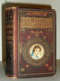 The Hand But Not the Heart; or the Life-Trials of Jessie Loring