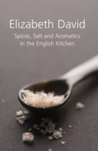 Spices, Salt and Aromatics in the English Kitchen by Elizabeth David - Hardcover - 2008-09-08 - from Books Express (SKU: 1902304667q)