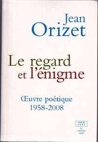 Le regard et l'énigme.  Oeuvre poétique, 1958-2008.