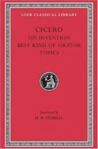 Cicero: On Invention. The Best Kind of Orator. Topics. A. Rhetorical Treatises (Loeb Classical Library Np. 386) (English and Latin Edition) by Cicero - Hardcover - 2002-01-09 - from Books Express (SKU: 0674994256n)