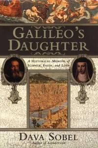 Galileo's Daughter : A Historical Memoir of Science, Faith and Love