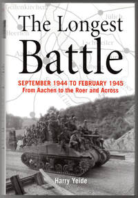 The Longest Battle: September 1944-February 1945: From Aachen to the Roer and Across