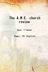The A.M.E. church review 1884 [Hardcover]