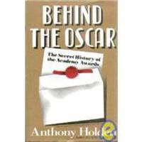 Behind the Oscar: Secret History of the Academy Awards by Anthony Holden - Hardcover - 1993-06-03 - from Books Express (SKU: 0671701290q)