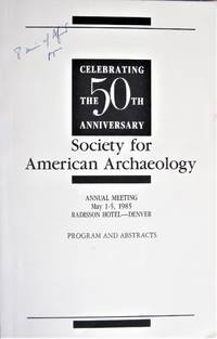 Society for American Archaeology. the 50th Anniversary. Annual Meeting May 1-5 1985, Denver. Program and Abstracts