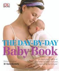 The Day-by-Day Baby Book: In-depth, Daily Advice on Your Baby's Growth, Care, and Development...