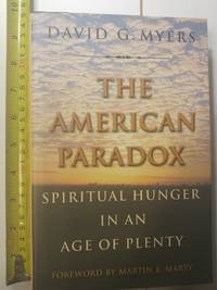 The American Paradox: Spiritual Hunger in an Age of Plenty by  David G Myers - Hardcover - 2000 - from Early Republic Books and Biblio.com