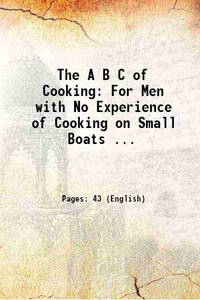 The A B C of Cooking: For Men with No Experience of Cooking on Small Boats ... 1917
