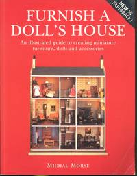 Furnish a Doll's House  : [An Illustrated Guide to Creating Miniature Furniture, Dolla and Accessories] [Soft Furnishings; Around the House; Furniture & Pictures; In the Kitchen; The Household by  Sue Atkinson]  Elizabeth Falla; photos - 1997 - from Joseph Valles - Books (SKU: 4691)
