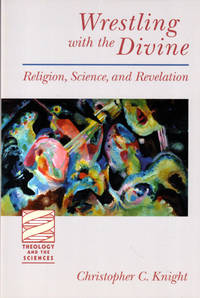 Wrestling with the Divine: Religion, Science, and Revelation