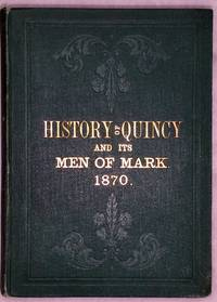 image of History of Quincy, and Its Men of Mark, or Facts and Figures Exhibiting Its Advantages and Resources, Manufactures and Commerce